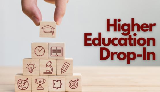 Higher Education Drop-In